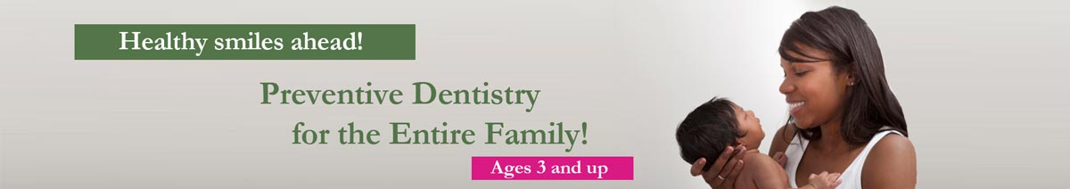 Image shows a mother with an infant child. Text overlay says Healthy Smiles Ahead! Preventive dentistry for the entire family. ages three and up.